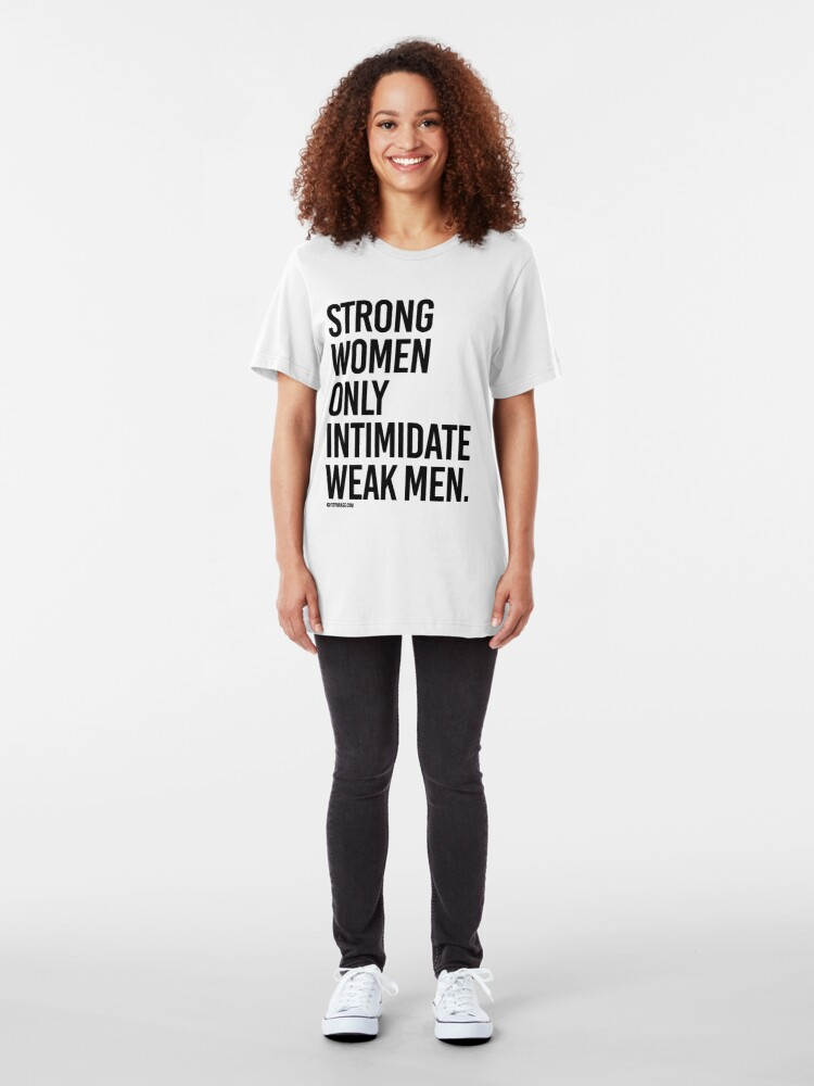 Alternate view of Strong Women Only Intimidate Weak men Slim Fit T-Shirt
