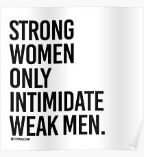 Strong Women Only Intimidate Weak men Poster