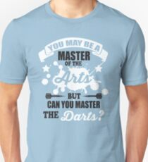 You may be a master of the arts, but can you master the darts? T-Shirt