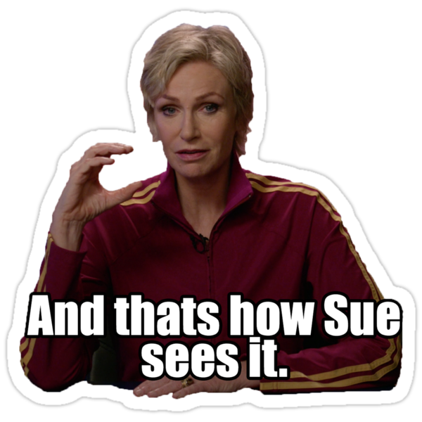 Quot And Thats How Sue Sees It Quot Stickers By Akapelina Redbubble