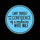 confidence of a mediocre white male by herizon