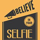 Believe in Your Selfie by Tony Herman
