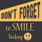 Don't Forget to Smile Today by Tony Herman