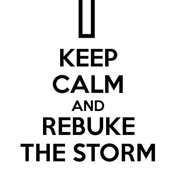 KEEP CALM and REBUKE THE STORM - LUKE 8:24 by NAontherun