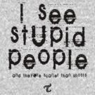 I See Stupid People  by Toradellin