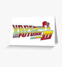 vape for your future Greeting Card
