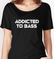 Addicted To Bass Music Quote Women's Relaxed Fit T-Shirt