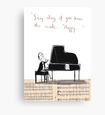 """""""Sing along if you know the words..."""" Canvas Print"""