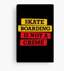 Skateboarding is not a crime Canvas Print