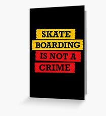 Skateboarding is not a crime Greeting Card