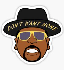 Don't Want None Sticker