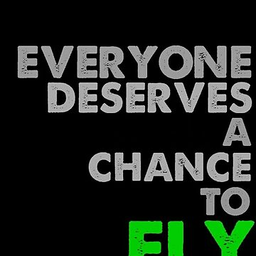 Everyone deserves a chance to FLY! by emilyconnellxo