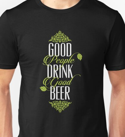 Good People Drink Good Beer Quote Unisex T-Shirt