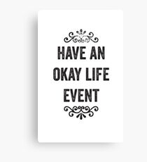 Have An Okay Life Event Snarky Card Canvas Print