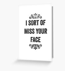 I Sort Of Miss Your Face Snarky Card Greeting Card