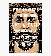 Marcus Aurelius quote: Everything we hear Photographic Print
