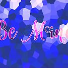 Be Mine by Kellyanne