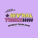 SEV'RAL TIMEZ - World Tour 2013 by pondlifeforme