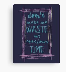 don't make me waste my precious time Canvas Print