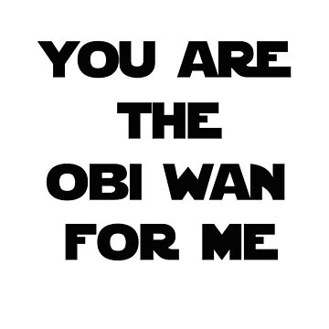 You Are The Obi Wan For Me by barrelroll1