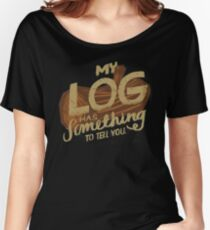 My log has something to tell you Women's Relaxed Fit T-Shirt