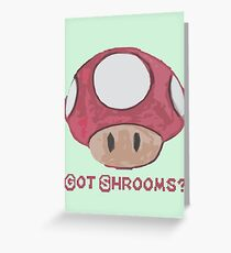 Got Shrooms? Greeting Card
