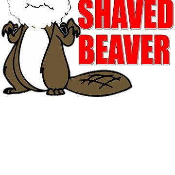 I LOVE SHAVED BEAVER DIRTY by ilank