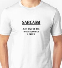Sarcasm. Just One of the Many Services I offer Unisex T-Shirt