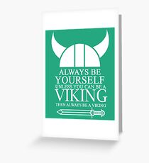 Always be yourself unless you can be a Viking then always be a Viking Greeting Card