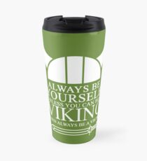 Always be yourself unless you can be a Viking then always be a Viking Travel Mug