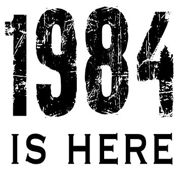 1984 Is Here by RootsofTruth