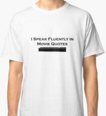 I Speak Fluently in Movie Quotes (Black) Classic T-Shirt