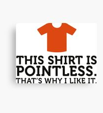 This shirt is useless. Totally cool! Canvas Print