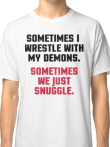 Wrestle My Demons Funny Quote Classic T-Shirt