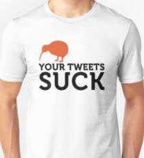 Your tweets suck! Unisex T-Shirt