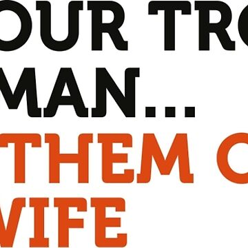 Take it like a man. Blame your wife! by artpolitic