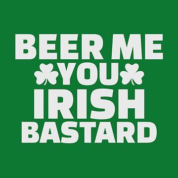 Beer me you irish bastard von Designzz