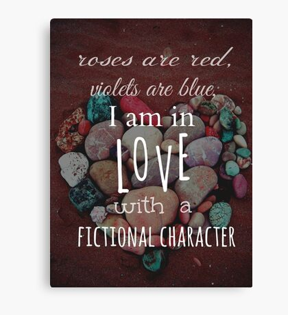 roses are red, violets are blue, I AM IN LOVE WITH A FICTIONAL CHARACTER #white Canvas Print