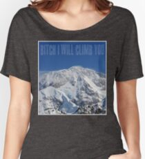 Funny Music Lyrics- Bitch I Will Climb You Women's Relaxed Fit T-Shirt