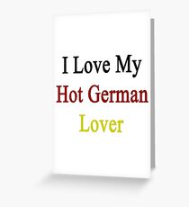 I Love My Hot German Lover  Greeting Card