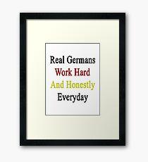 Real Germans Work Hard And Honestly Everyday  Framed Print