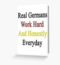 Real Germans Work Hard And Honestly Everyday  Greeting Card