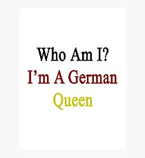 Who Am I? I'm A German Queen  Photographic Print