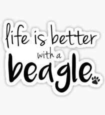 life is better with a beagle Sticker