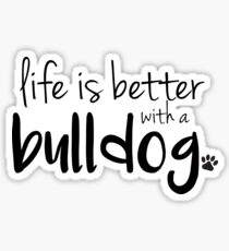 life is better with a bulldog Sticker