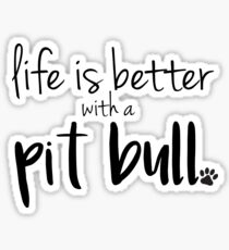 life is better with a pit bull Sticker