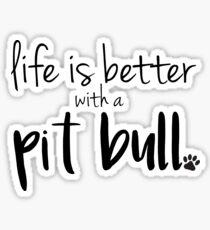 Das Leben ist besser mit einem Pitbull Sticker
