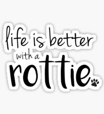 life is better with a rottie Sticker
