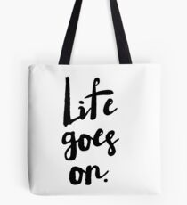 Life Goes On | Rustic Brush Calligraphy Tote Bag
