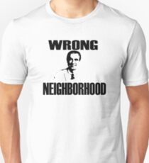 Wrong Neighborhood Unisex T-Shirt